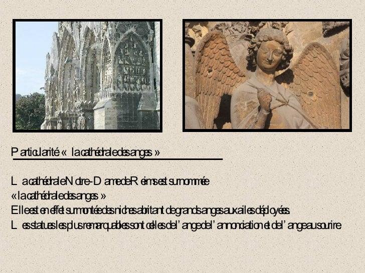 Particularité: « la cathédrale des anges» La cathédrale Notre -Dame de Reims est surnommée  « la cathédrale des anges» ...