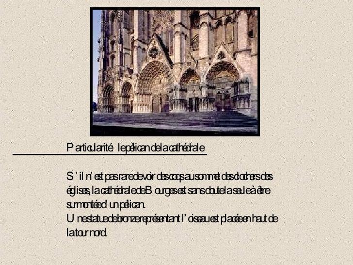 Particularité:   le pélican de la cathédrale S'il n'est pas rare de voir des coqs au sommet des clochers des églises, la c...
