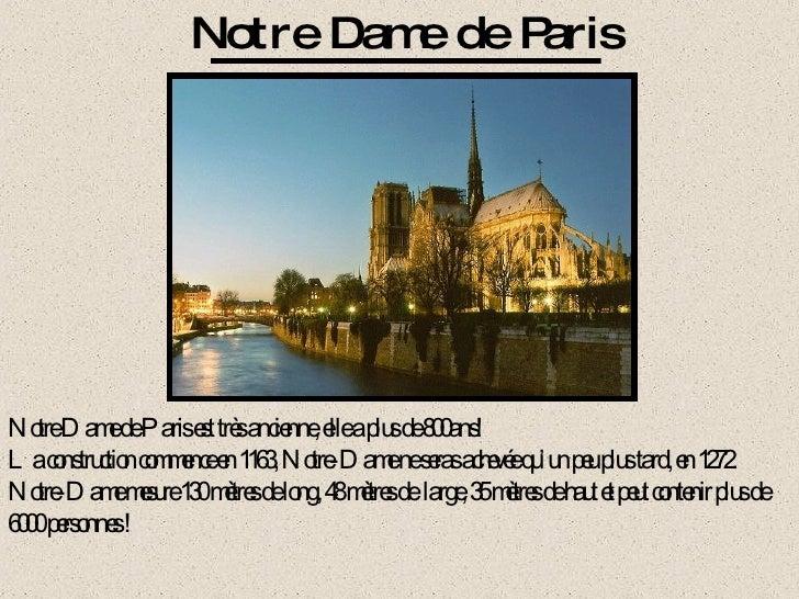Notre Dame de Paris est très ancienne, elle a plus de 800ans! La construction commence en 1163, Notre-Dame ne seras achevé...