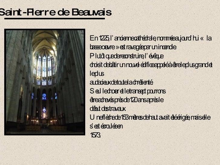 Saint-Pierre de Beauvais En 1225, l'ancienne cathédrale, nommée aujourd'hui « la basse œuvre» est ravagée par un incendi...