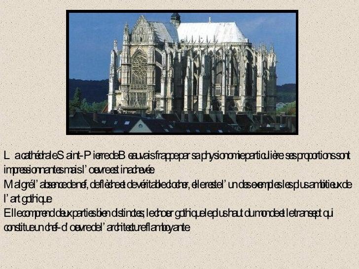La cathédrale Saint-Pierre de Beauvais frappe par sa physionomie particulière: ses proportions sont impressionnantes mais ...