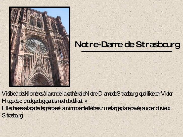 Notre-Dame de Strasbourg Visible à des kilomètres à la ronde, la cathédrale Notre-Dame de Strasbourg, qualifiée par Victor...