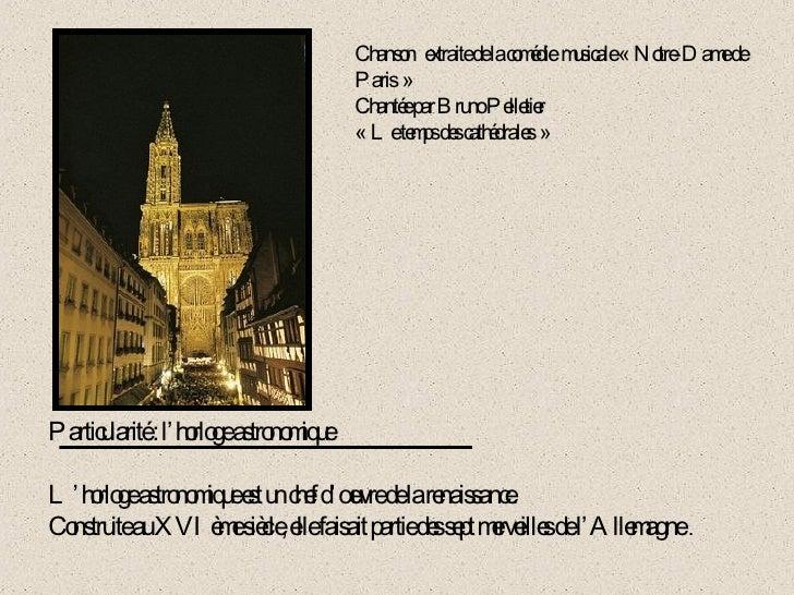 Particularité : l'horloge astronomique L'horloge astronomique est un chef d'œuvre de la renaissance. Construite au XVIème ...