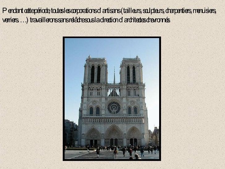 Pendant cette période, toutes les corporations d'artisans (tailleurs, sculpteurs, charpentiers, menuisiers, verriers….) tr...