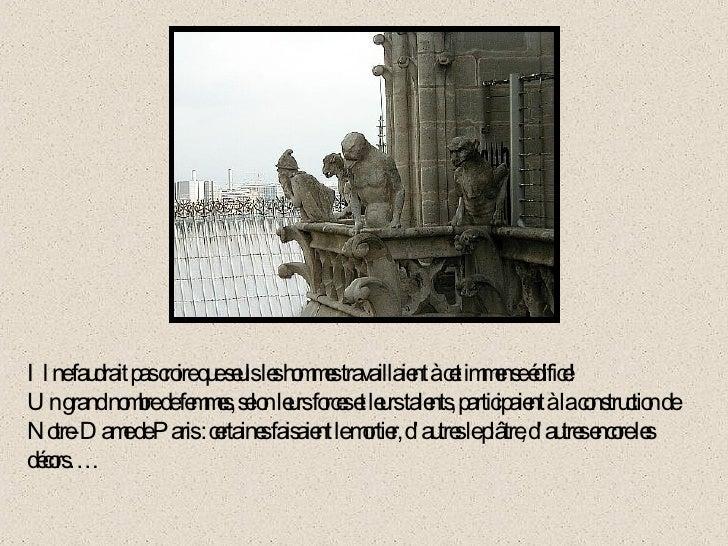 Il ne faudrait pas croire que seuls les hommes travaillaient à cet immense édifice!  Un grand nombre de femmes, selon leur...