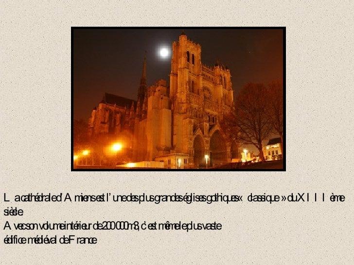 La cathédrale d'Amiens est l'une des plus grandes églises gothiques« classique» du XIIIème siècle. Avec son volume intér...