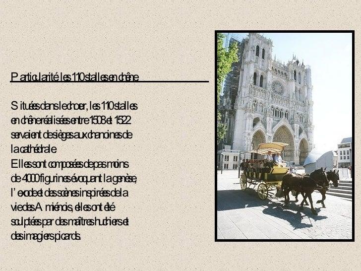 Particularité: les 110 stalles en chêne. Situées dans le chœur, les 110 stalles en chêne réalisées entre 1508 et 1522 serv...