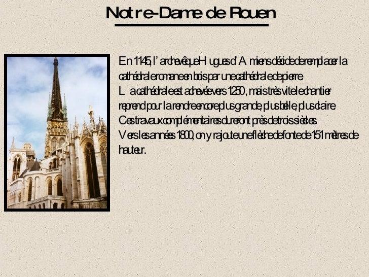 Notre-Dame de Rouen En 1145, l'archevêque Hugues d'Amiens décide de remplacer la cathédrale romane en bois par une cathédr...