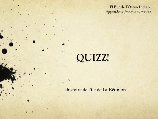 QUIZZ!L'histoire de l'île de La RéunionFLEur de l'Océan IndienApprendre le français autrement…