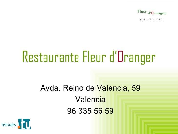 Avda. Reino de Valencia, 59 Valencia 96 335 56 59 Restaurante Fleur d' O ranger