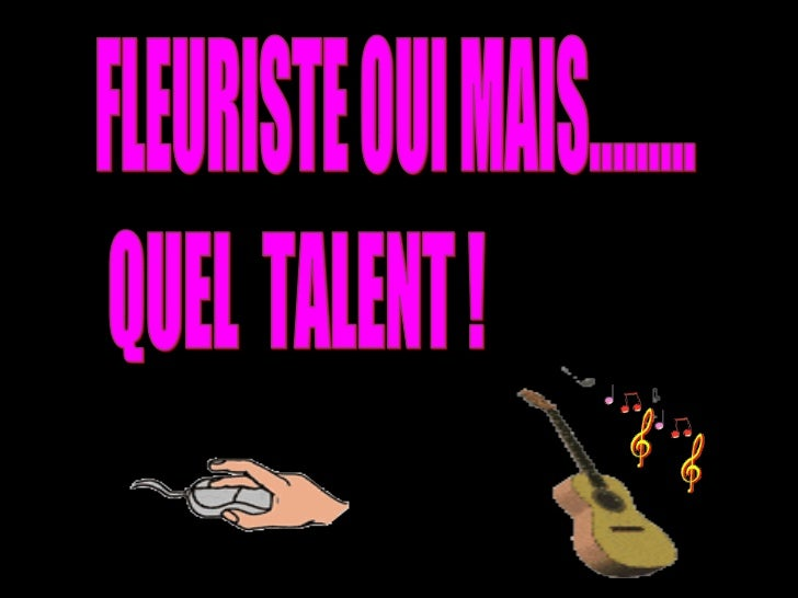 FLEURISTE OUI MAIS......... QUEL  TALENT !
