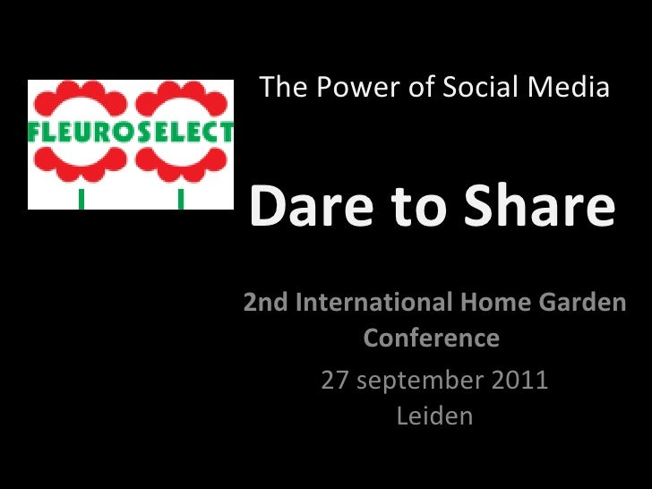 Dare to Share 2nd International Home Garden Conference  27 september 2011 Leiden The Power of Social Media