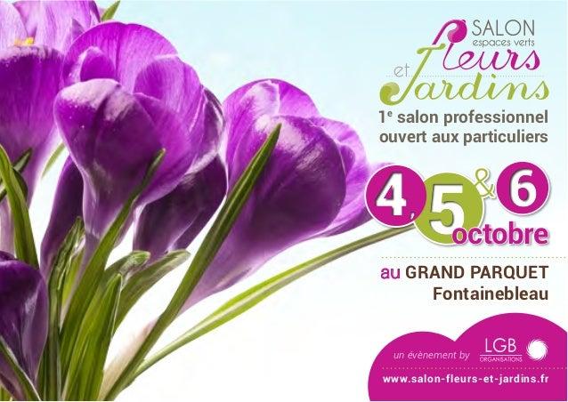 554,4, 66& octobre au Grand Parquet Fontainebleau un évènement by www.salon-fleurs-et-jardins.fr 1e salon professionnel ou...