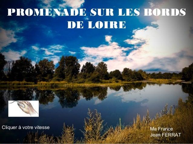 PROMENADE SUR LES BORDS DE LOIRE  Cliquer à votre vitesse  Ma France Jean FERRAT