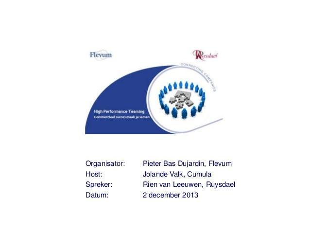 Organisator: Host: Spreker: Datum:  Pieter Bas Dujardin, Flevum Jolande Valk, Cumula Rien van Leeuwen, Ruysdael 2 december...