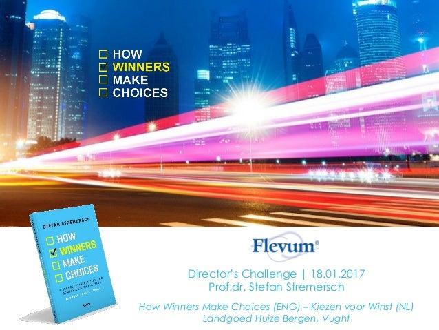 Director's Challenge | 18.01.2017 Prof.dr. Stefan Stremersch How Winners Make Choices (ENG) – Kiezen voor Winst (NL) Landg...