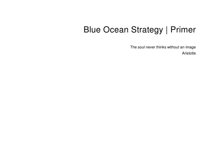 Blue Ocean Strategy | Primer           The soul never thinks without an image                                             ...