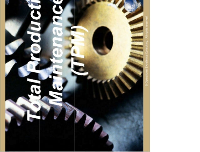 1© Operational Excellence Consulting. All rights reserved. Total Productive Maintenance (TPM) Total Productive Maintenance...