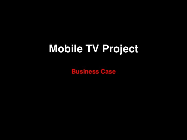 Mobile TV Project    Business Case