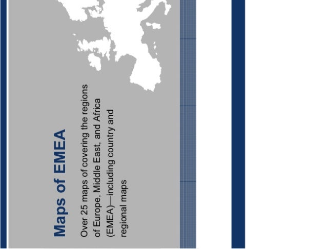 Maps of EMEA Over 25 maps of covering the regions of Europe, Middle East, and Africa (EMEA)—including country and regional...