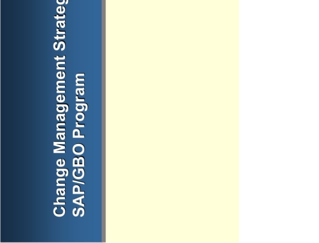 Change Management Strategy forChange Management Strategy for SAP/GBO ProgramSAP/GBO Program