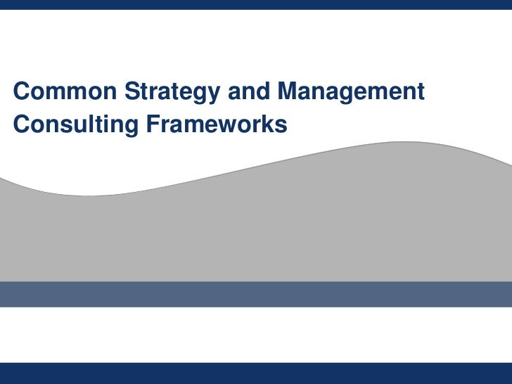 Common Strategy and ManagementConsulting Frameworks
