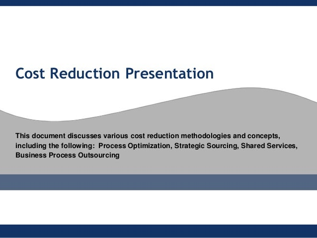 Cost Reduction PresentationThis document discusses various cost reduction methodologies and concepts,including the followi...
