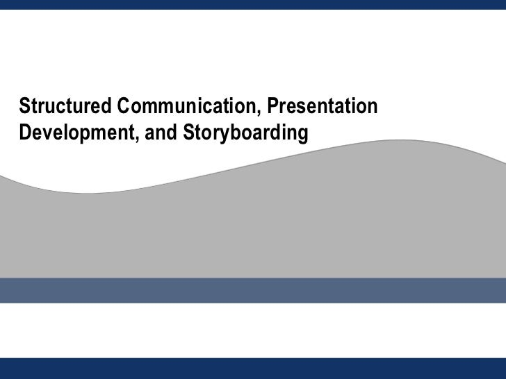 Structured Communication, PresentationDevelopment, and Storyboarding