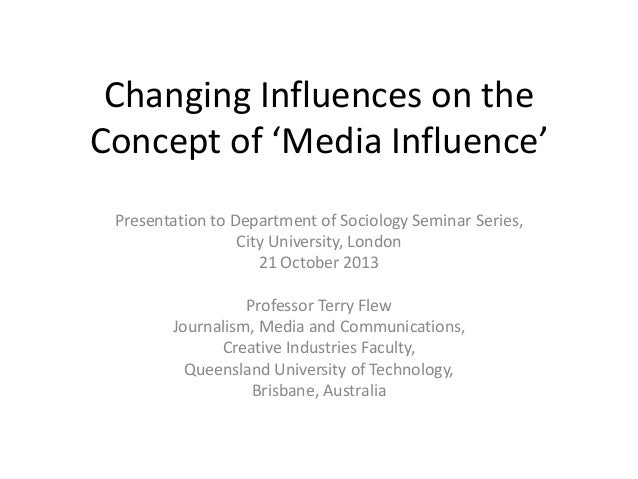 Changing Influences on the Concept of 'Media Influence' Presentation to Department of Sociology Seminar Series, City Unive...