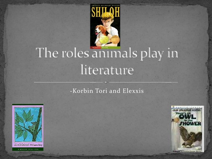 -Korbin Tori and Elexxis  <br />The roles animals play in literature<br />