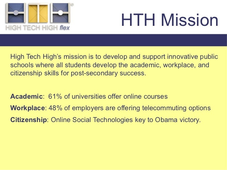 HTH Mission High Tech High's mission is to develop and support innovative public schools where all students develop the ac...