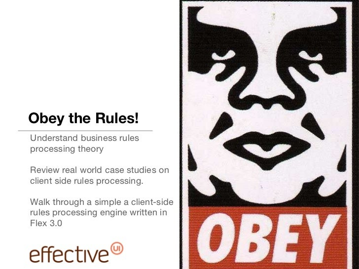 Obey the Rules! <ul><li>Understand business rules processing theory </li></ul><ul><li>Review real world case studies on cl...