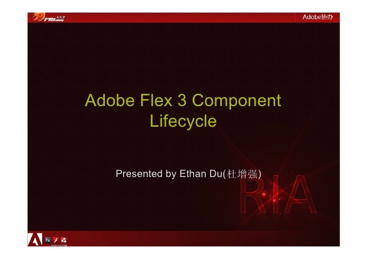 Adobe Flex 3 Component        Lifecycle     Presented by Ethan Du(杜增强)