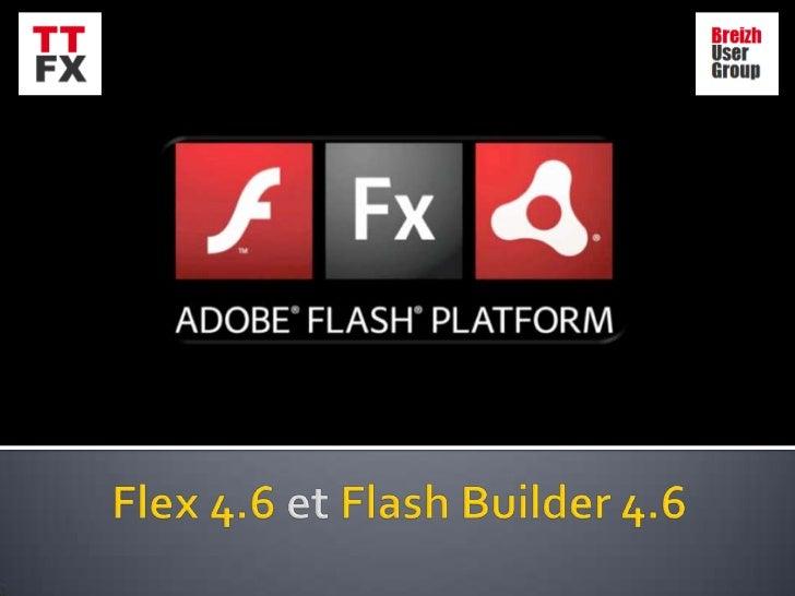     Flash Player 11 – depuis octobre    Air 3 – depuis octobre    Flex 4.6 – mi-décembre - prerelease privée    Flash ...