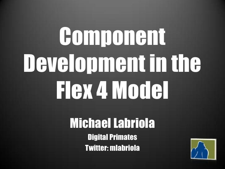 Component Development in the Flex 4 Model<br />Michael Labriola<br />Digital Primates<br />Twitter: mlabriola<br />