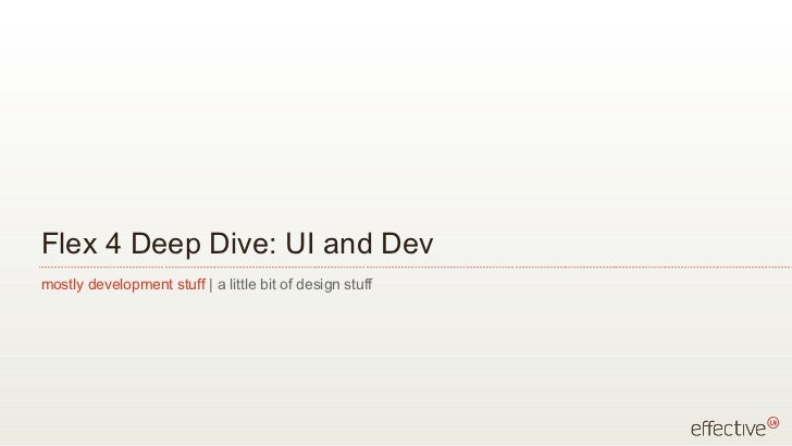 Flex 4 Deep Dive: UI and Dev mostly development stuff | a little bit of design stuff