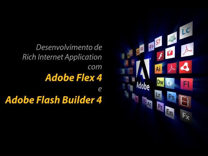 RIA – Rich Internet Application    Flash Plataform     Flex SDK    Flash Builder  Novidades Adobe