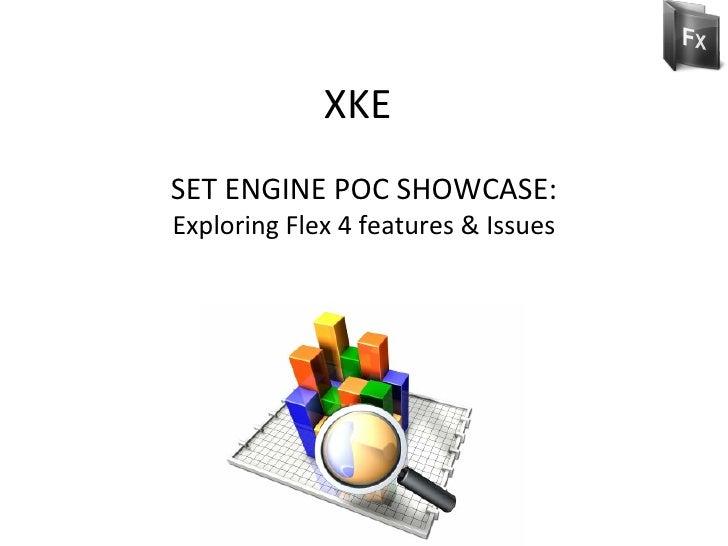 XKE SET ENGINE POC SHOWCASE:  Exploring Flex 4 features & Issues