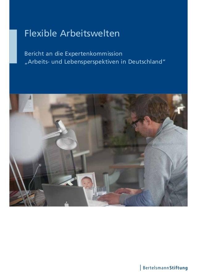 """Flexible Arbeitswelten Bericht an die Expertenkommission """"Arbeits- und Lebensperspektiven in Deutschland"""""""