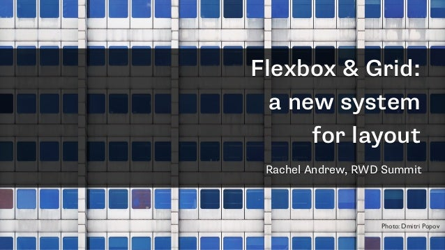 Flexbox & Grid: a new system for layout Rachel Andrew, RWD Summit Photo: Dmitri Popov