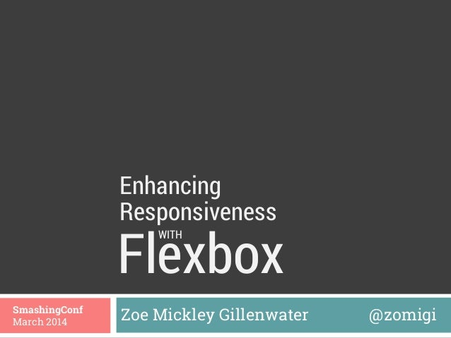 Flexbox Zoe Mickley Gillenwater @zomigiSmashingConf March 2014 Enhancing WITH Responsiveness