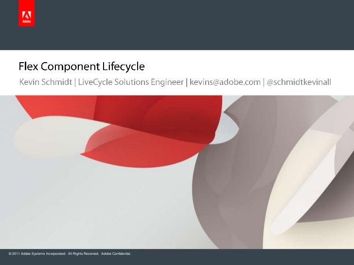 Flex Component Lifecycle<br />Kevin Schmidt   LiveCycle Solutions Engineer   kevins@adobe.com   @schmidtkevinall<br />