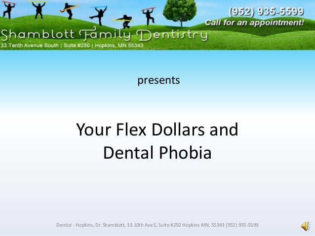 Your Flex Dollars and  Dental Phobia Dentist ‐ Hopkins, Dr. Shamblott, 33 10th Ave S, Suite #250 Hopkins MN, 55343 (952) 9...