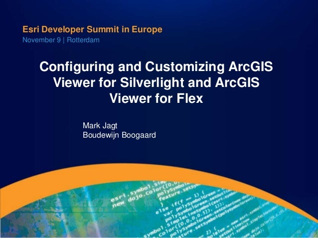 Esri Developer Summit in EuropeNovember 9 | Rotterdam    Configuring and Customizing ArcGIS     Viewer for Silverlight and...