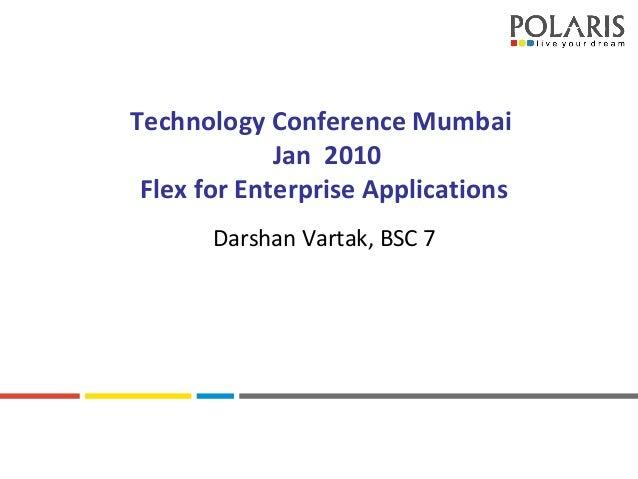 MORE FOCUS. MORE VALUE Technology Conference Mumbai Jan 2010 Flex for Enterprise Applications Darshan Vartak, BSC 7