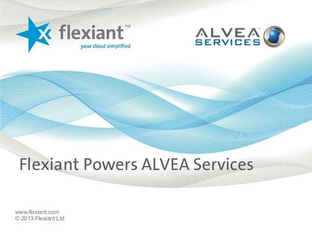www.flexiant.com © 2013 Flexiant Ltd Flexiant Powers ALVEA Services
