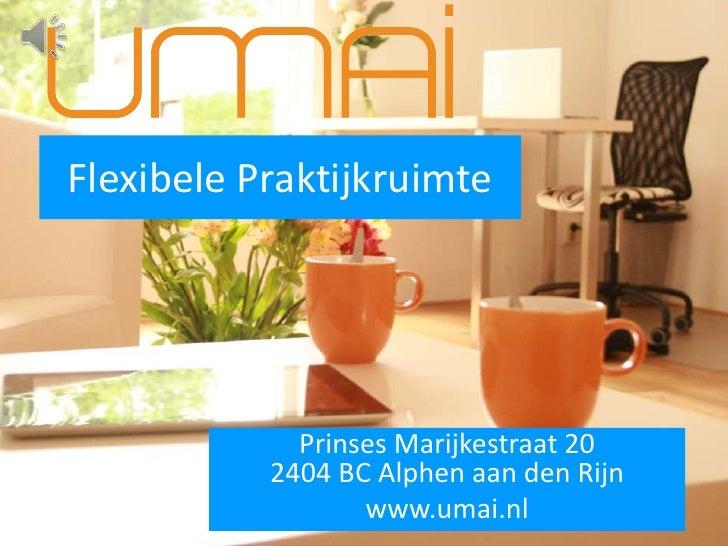 Flexibele Praktijkruimte             Prinses Marijkestraat 20           2404 BC Alphen aan den Rijn                  www.u...