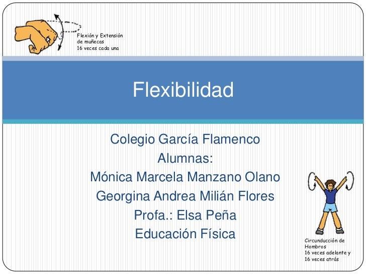 Colegio García Flamenco<br />Alumnas:<br />Mónica Marcela Manzano Olano<br />Georgina Andrea Milián Flores<br />Profa.: El...