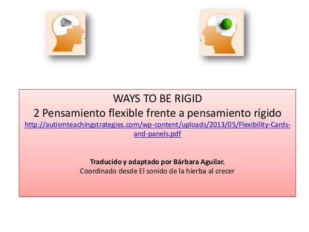 WAYS TO BE RIGID 2 Pensamiento flexible frente a pensamiento rígido http://autismteachingstrategies.com/wp-content/uploads...