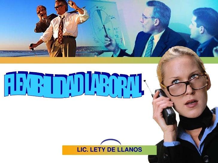 FLEXIBILIDAD LABORAL<br />LIC. LETY DE LLANOS<br />